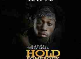 Kayve - Hold Somebody Ft. Rayce & Terry Apala